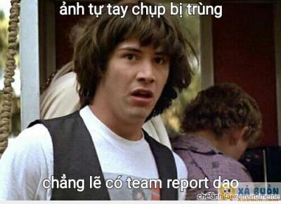 :(  team report dạo là có thật  :d  -  haivl | hài hước | hài vl